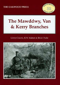 Mawddwy, Van and Kerry Branches cambrian LLanidloes Abermule Cemaes - The Vale of Rheidol Railway