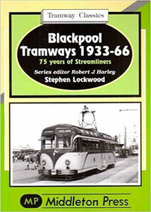 Blackpool Tramways 1933-66 75 years of Streamliners