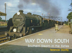 WAY DOWN SOUTH southern steam in the sixties Terence Dorrity