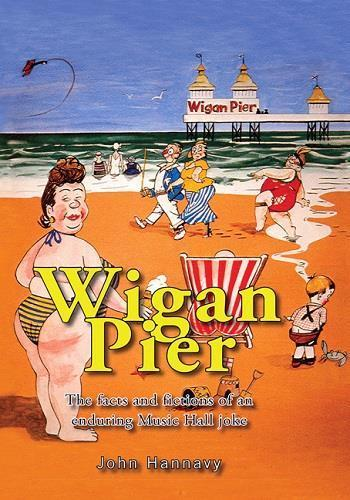 Wigan Pier Facts & Fictions Of An Enduring Music Hall Jokes