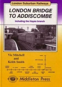 London Bridge to Addiscombe including the Hayes branch sydenham new cross