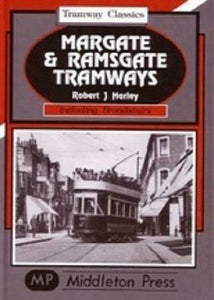 Margate and Ramsgate Tramways Including Broadstairs, Tramway Classics
