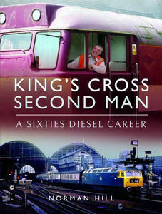 King's Cross Second Man (Hardback) A Sixties Diesel Career - The Vale of Rheidol Railway