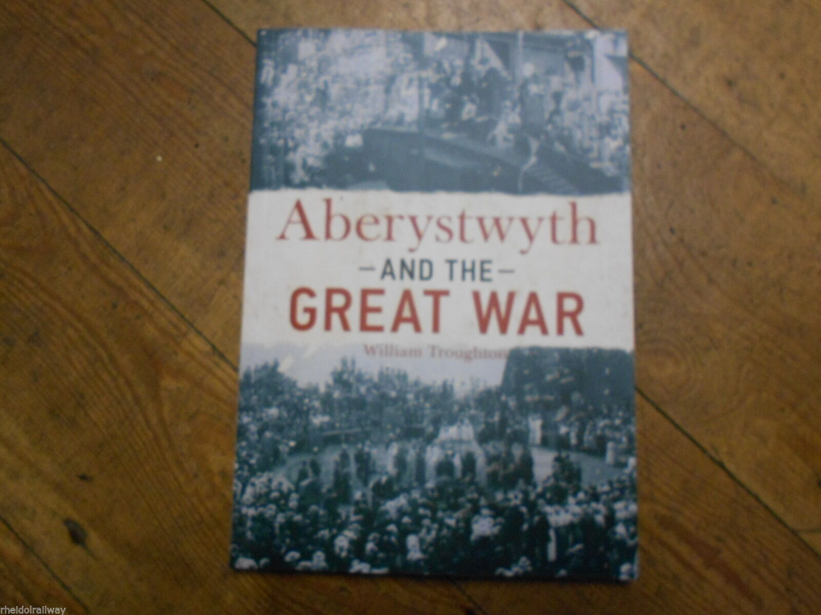 Aberystwyth And The Great War by William Troughton WW1 First world war Wales Book - The Vale of Rheidol Railway