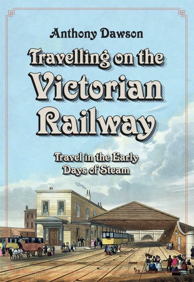 TRAVELLING ON THE VICTORIAN RAILWAY TRAVEL IN THE EARLY DAYS OF STEAM