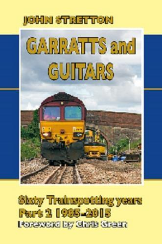 Garratts and Guitars Sixty trainspotting years Part 2 1985-2015