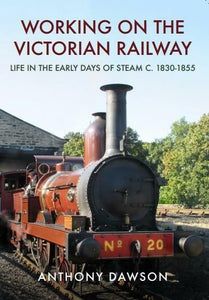 WORKING ON THE VICTORIAN RAILWAY LIFE IN THE EARLY DAYS OF STEAM