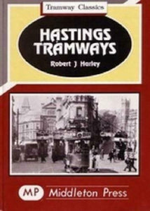 Hastings, St.Leonards, Bexhill Tramway Classics