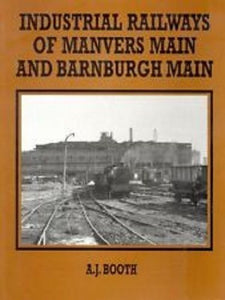 Industrial Railways of Manvers Main & Barnburgh Main by A.J. Booth