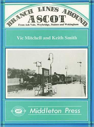 Branch Lines Around Ascot: From Ash Vale, Weybridge, Staines and Wokingham