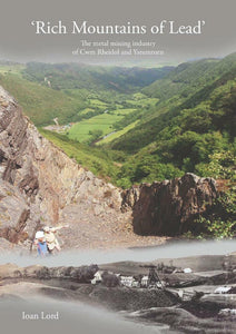 Rich Mountains of lead mining Rheidol Ystumtuen Ioan Lord zinc Ceredigion Galena
