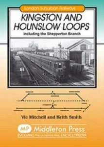 Kingston & Hounslow Loops,Including Shepperton Branch, London SuburbanbRailway