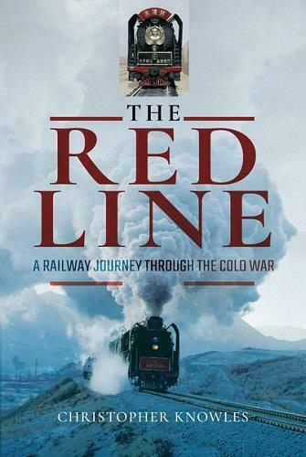 The Red Line, A Railway Journey Through The Cold War, By Christopher Knowles