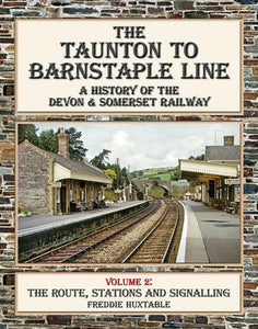 Taunton to Barnstaple Line Volume 2 The Route, Stations and Signalling