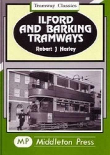 Ilford & Barking Tramways Classics To Barkingside, Chadwell Heath and Beckton