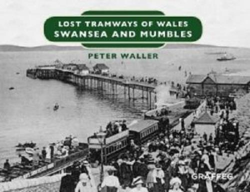 Swansea and mumbles - Lost tramways of Wales. Graffeg