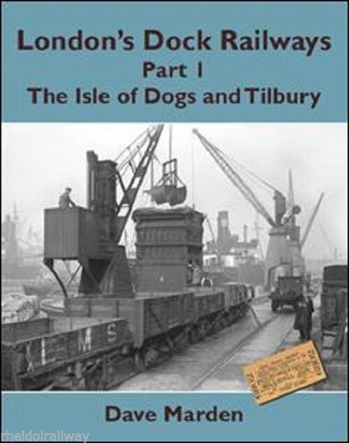 London, Dock Railways Part 1,The Isle Of Dogs And Tilbury By Dave Marden
