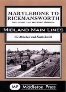 Marylebone to Rickmansworth Including The Watford Branch, Midland Main Lines