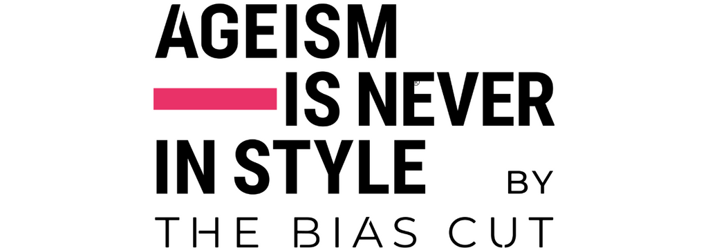 Ageism Is Never In Style by The Bias Cut
