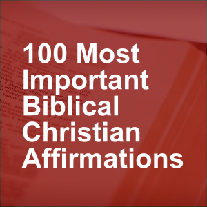 100 Most Important Biblical Christian Affirmations