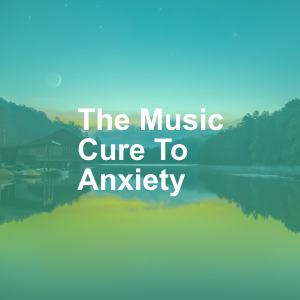 The Music Cure To Anxiety