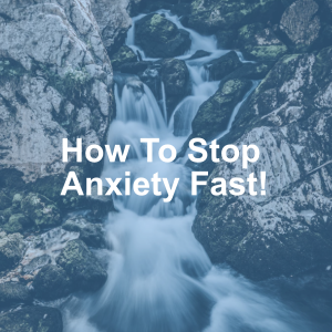 How To Stop Anxiety Fast!