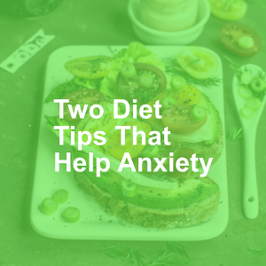 Two Diet Tips That Help Anxiety