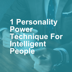 1 Personality Power Technique For Intelligent People