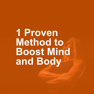 1 Proven Method to Boost Mind and Body