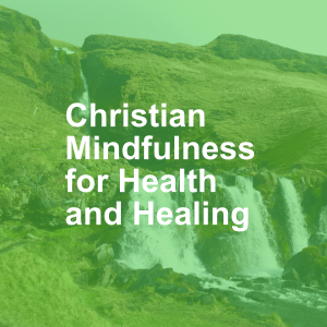 Christian Mindfulness Meditation for Health and Healing