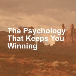 The Psychology That Keeps You Winning
