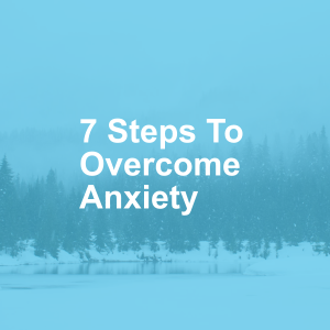 7 Steps To Overcome Anxiety