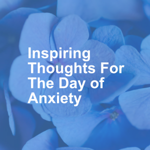 Inspiring Thoughts For The Day of Anxiety