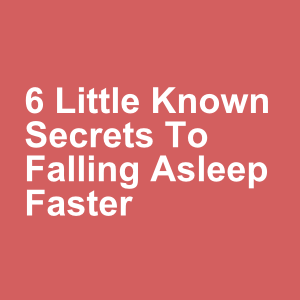 6 Little Known Secrets To Falling Asleep Faster