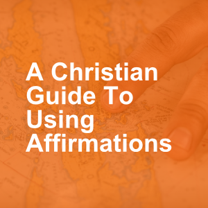 A Christian Guide To Using Affirmations