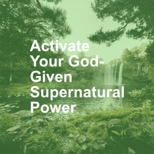 Activate Your God-Given Supernatural Power