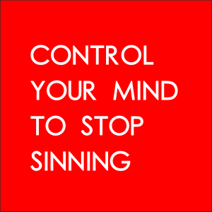 Control Your Mind To Stop Sinning