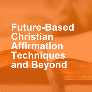 Future-Based Christian Affirmation Techniques and Beyond
