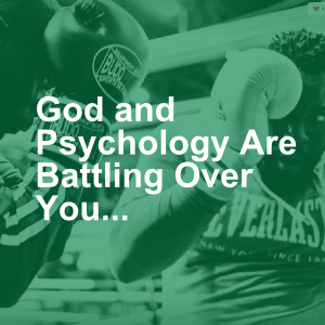 God and Psychology Are Battling Over You...