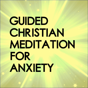 Guided Christian Meditation For Anxiety