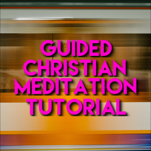 Guided Christian Meditation Tutorial And App