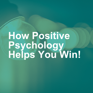 How Positive Psychology Helps You Win!