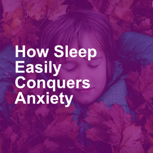 How Sleep Easily Conquers Anxiety