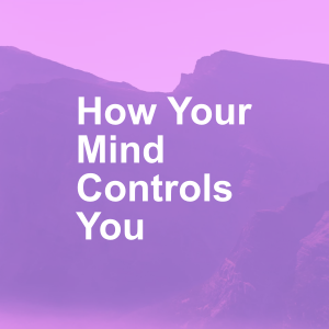 How Your Mind Controls You