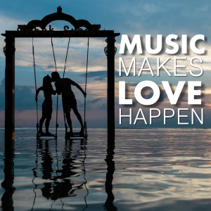 Music Makes Love Happen