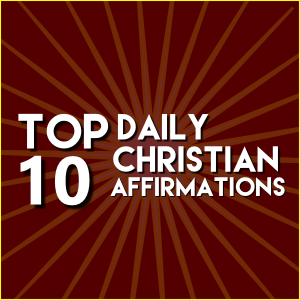 Top 10 Christian Daily Affirmations