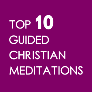 Top 10 Guided Christian Meditations