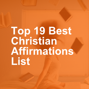 Top 19 Best Christian Affirmations List