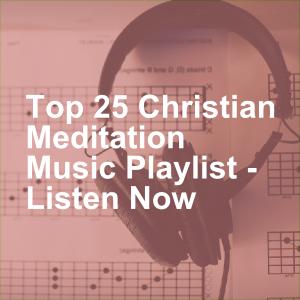 Top 25 Christian Meditation Music Playlist - Listen Now