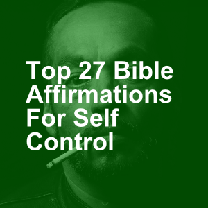 Top 27 Bible Affirmations For Self Control